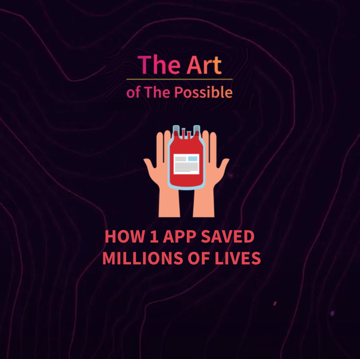 The Art of The Possible: How can you save millions of lives through 1 app?