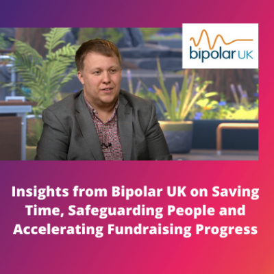Insights from Bipolar UK on Saving Time, Safeguarding People and Accelerating Fundraising Progress