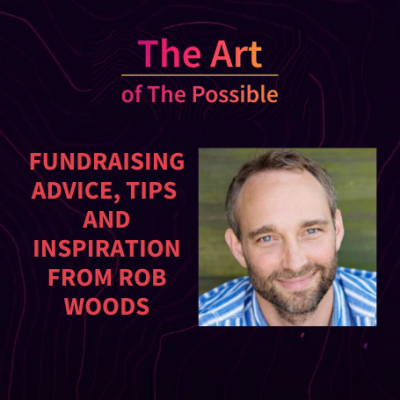 Fundraising Advice, Tips and Inspiration from Rob Woods