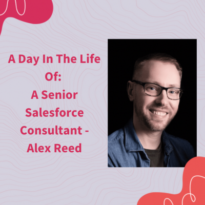 A Day In The Life Of: A Senior Salesforce Consultant – Alex Reed
